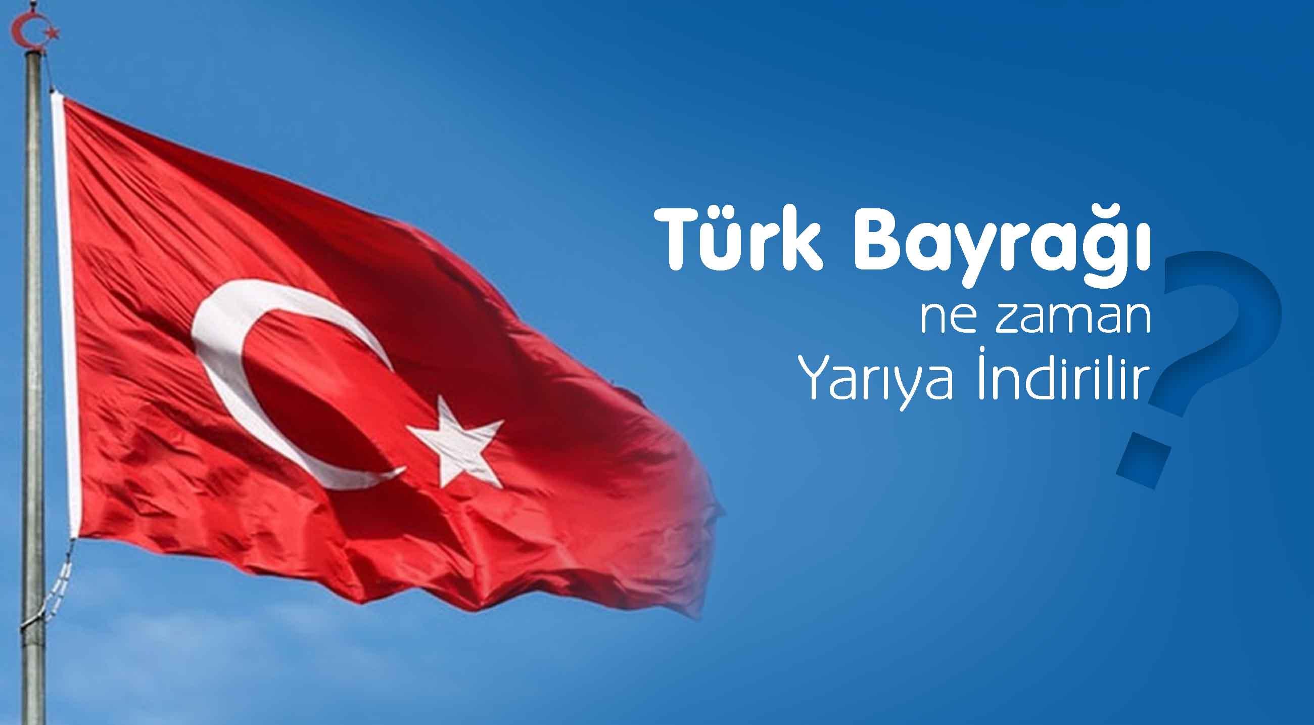 Türk Bayrağı ne zaman yarıya iner