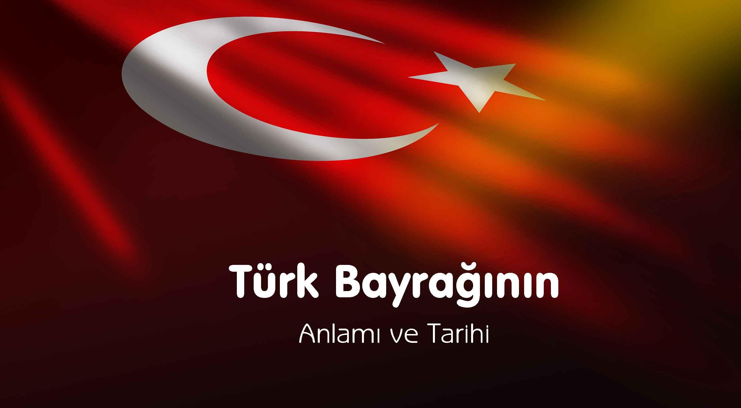 Türk Bayrağının Anlamı ve Tarihi